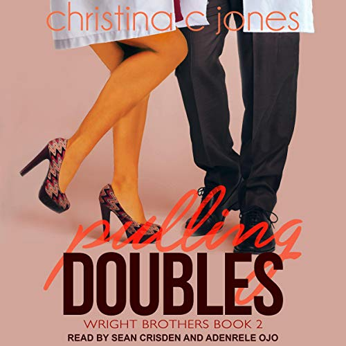 Pulling Doubles     Wright Brothers, Book 2              By:                                                                                                                                 Christina C. Jones                               Narrated by:                                                                                                                                 Sean Crisden,                                                                                        Adenrele Ojo                      Length: 5 hrs and 51 mins     Not rated yet     Overall 0.0