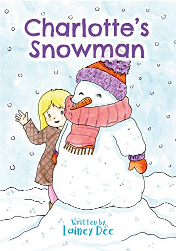 Charlotte's Snowman by [Lainey Dee, Sarah-Leigh Willis]