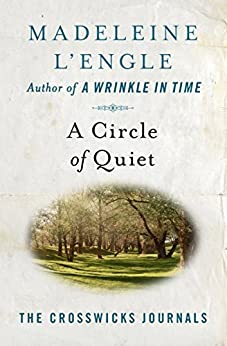 A Circle of Quiet (The Crosswicks Journals Book 1) by [Madeleine L'Engle]