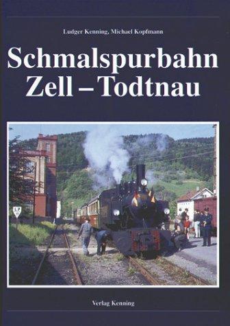 Die Schmalspurbahn Zell - Todtnau