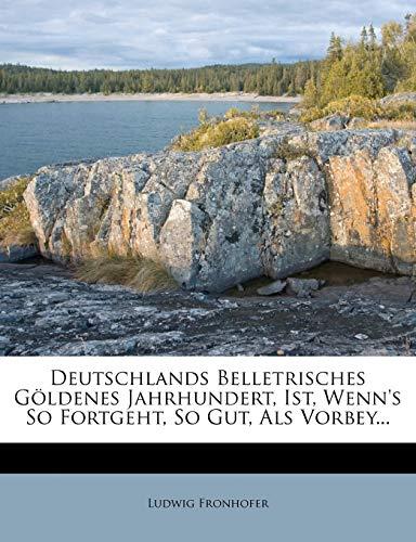 Deutschlands Belletrisches Goldenes Jahrhundert, Ist, Wenn's So Fortgeht, So Gut, ALS Vorbey...
