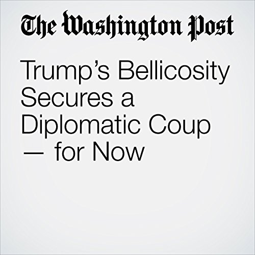 Trump's Bellicosity Secures a Diplomatic Coup — for Now copertina