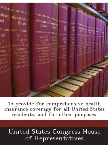 To provide for comprehensive health insurance coverage for all United States residents, and for other purposes.