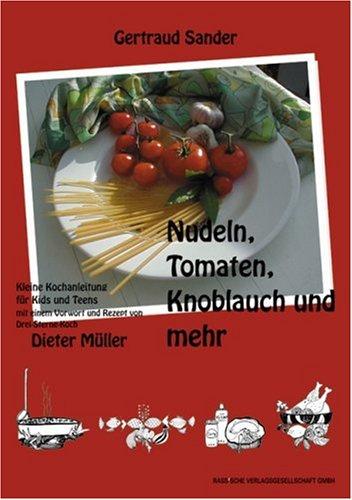 Nudeln, Tomaten, Knoblauch und mehr. Kochbuch für Kids und Teens.