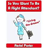 So You Want To Be A Flight Attendant (English Edition)