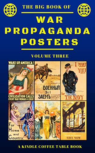 The Big Book of War Propaganda Posters: Volume Three: A Kindle Coffee Table Book