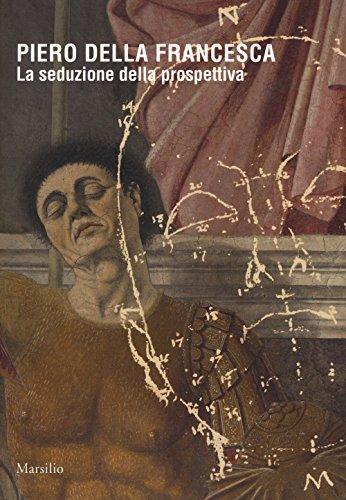 Piero della Francesca. La seduzione della prospettiva. Catalogo della mostra (Sansepolcro, 24 marzo 2018-6 gennaio 2019). Ediz. a colori