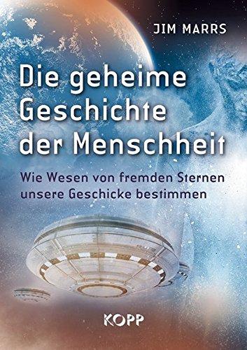 Die geheime Geschichte der Menschheit: Wie Wesen von fremden Sternen unsere Geschicke bestimmen