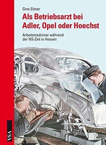 Als Betriebsarzt bei Adler, Opel oder Hoechst: Arbeitsmediziner während der NS-Zeit in Hessen