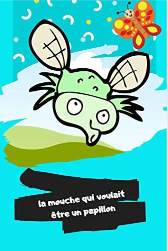 LA MOUCHE QUI VOULAIT ÊTRE UN PAPILLON: Un histoire qui parle a un mouche voulait etre un papillon étoiles et papillon de nuit (French Edition)
