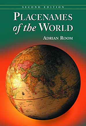 Placenames Of The World: Origins And Meanings Of The Names For 6,600 Countries, Cities, Territories