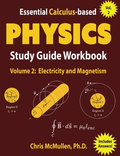 Essential Calculus-based Physics Study Guide Workbook: Electricity and Magnetism (Learn Physics with Calculus Step-by-Step) (Volume 2)