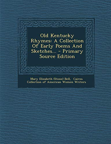Old Kentucky Rhymes: A Collection of Early Poems and Sketches...
