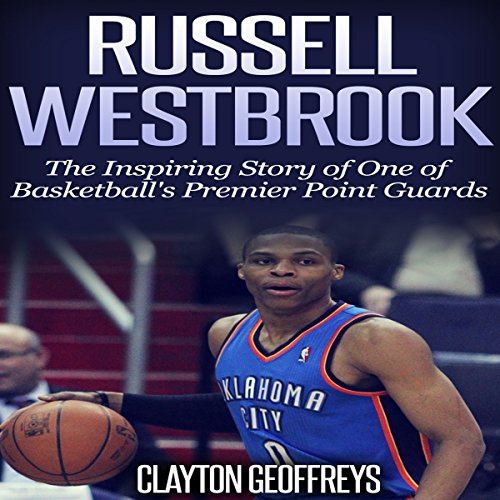 Russell Westbrook: The Inspiring Story of One of Basketball's Premier Point Guards audiobook cover art