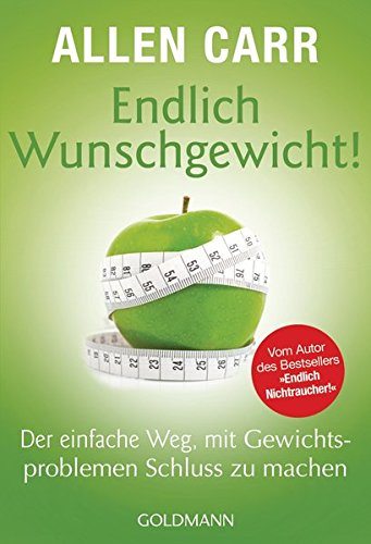 Endlich Wunschgewicht!: Der einfache Weg, mit Gewichtsproblemen Schluss zu machen