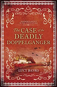 [Lucy Banks]のThe Case of the Deadly Doppelganger (Dr Ribero's Agency of the Supernatural Book 2) (English Edition)