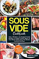 Sous Vide Cookbook: Tasty, Effortless and Budget-Friendly Recipes to Prepare Perfect Meals for Your Whole Family Using This Modern Cooking Technique (Complete with Nutrition Facts)