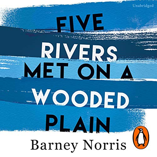Five Rivers Met on a Wooded Plain                   By:                                                                                                                                 Barney Norris                               Narrated by:                                                                                                                                 Claire Skinner,                                                                                        Christopher Benjamin,                                                                                        Hasan Dixon,                   and others                 Length: 7 hrs and 57 mins     3 ratings     Overall 4.0