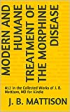 Modern and Humane Treatment of the Morphine Disease: #12 in the Collected Works of J. B. Mattison, MD for Kindle (English Edition)