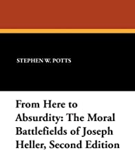 From Here to Absurdity: The Moral Battlefields of Joseph Heller, Second Edition