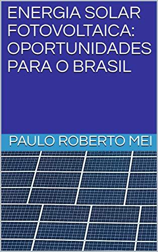 ENERGIA SOLAR FOTOVOLTAICA: OPORTUNIDADES PARA O BRASIL