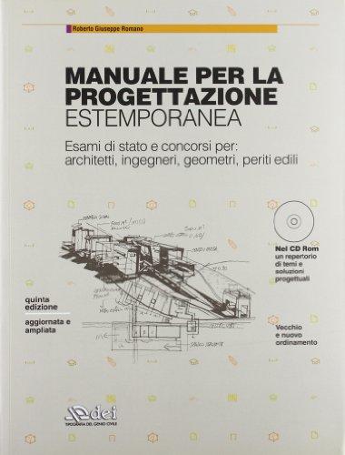 Manuale per la progettazione estemporanea. Esami di stato e concorsi per: architetti, ingegneri, geometri, periti edili. Con CD-ROM
