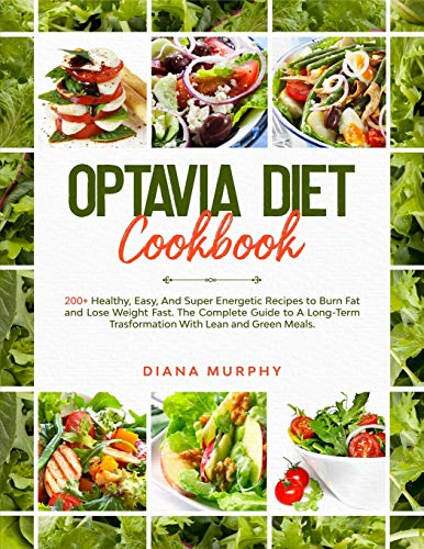Optavia Diet Cookbook: 200+ Healthy, Easy, And Super Energetic Recipes to Burn Fat and Lose Weight Fast. The Complete Guide to A Long-Term Trasformation With Lean and Green Meals