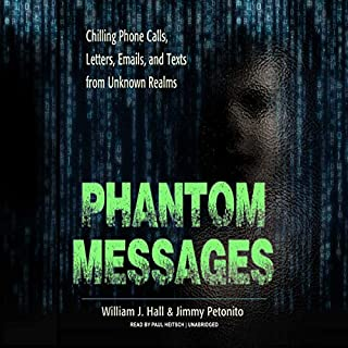 Phantom Messages                   By:                                                                                                                                 William J. Hall,                                                                                        Jimmy Petonito                               Narrated by:                                                                                                                                 Paul Heitsch                      Length: 6 hrs and 15 mins     2 ratings     Overall 2.0