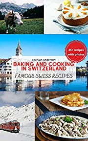 Baking and Cooking in Switzerland: Famous Swiss Recipes