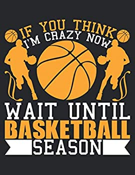 If You Think I m Crazy Now Wait Until Basketball Season  120 Lined papers  Basketball Sports Journals For Kids  8.5  x11   School Exercise Book For Writing and Taking Notes