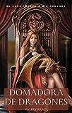 Domadora de dragones. Novela erótica-fantástica: Su gran fuerza a mis órdenes (Una mujer tiene que hacerse cargo nº 2)