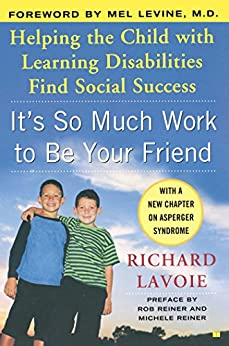 It's So Much Work to Be Your Friend: Helping the Child with Learning Disabilities Find Social Success by [Richard Lavoie, Mel Levine M.D., Michele Reiner, Rob Reiner]