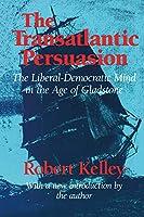 The Transatlantic Persuasion: Liberal-Democratic Mind in the Age of Gladstone
