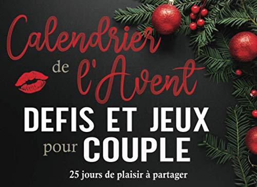 Calendrier de l'Avent Défis et Jeux pour Couple: 25 Coupons de jeux et défis sexy pour pimenter sa relation de couple avant Noël. Un cadeau coquin pour son (sa) chéri(e)