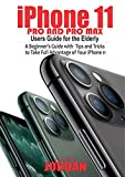 iPhone 11 Pro and Pro Max Users Guide For the Elderly: A Beginner's Guide with Tips and Tricks to Take Full Advantage of Your iPhone 11 (English Edition)