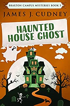 Haunted House Ghost (Braxton Campus Mysteries Book 5) by [James J. Cudney]
