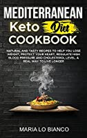 Mediterranean Keto Diet Cookbook: Natural and Tasty Recipes To Help You Lose Weight, Protect Your Heart, Regulate High Blood Pressure and Cholesterol Level. A Real Way To Live Longer.
