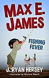 Max E. James: Fishing Fever (Volume 4)