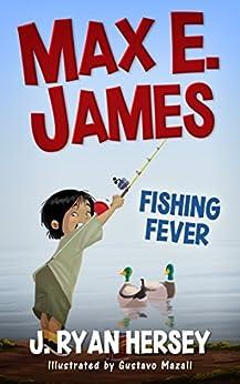 Max E. James: Fishing Fever (Volume 4) by [J. Ryan Hersey, Gustavo Mazali, Amy Betz]