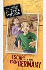 Kids on a Mission: Escape from Germany Kindle Edition
