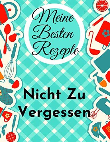 Meine Besten Rezepte: rezeptbuch für 100 rezepte blanko, Persönlichen kochbuch selbst schreiben, meine rezepte zum eintragen,meine liebsten rezepte, ... für rezepte, männer, Frau, Großes Format A4