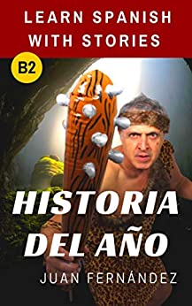 Historia del año: Learn Spanish with stories (Spanish Edition) van [Juan Fernández]