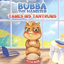 Bubba The Hamster Tames His Tantrums: A Mindful Children's Anger Management Book To Help Kids Understand And Control Emotions Of Anger PDF