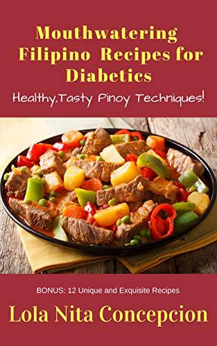 Amazon Com Mouthwatering Filipino Recipes For Diabetics Healthy Tasty Pinoy Techniques Ebook Concepcion Lola Nita Kindle Store