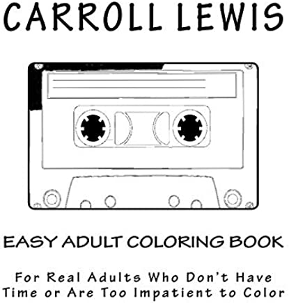 Easy Adult Coloring Book: For Real Adults Who Dont Have Time or Are Too Impatient to Color by Carroll Lewis (2015-11-01)