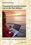 Wissenstransfer und Innovationen rund um das Mare Balticum: Von der Geschichte zur Gegenwart und Zukunft (Studien zum Ostseeraum) - Burghart Schmidt