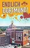 Endlich Dortmund!: Dein Stadtführer (»Endlich ...!« Dein Stadtführer) - Daniel Briest
