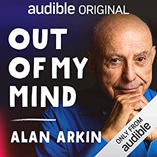 Out of My Mind                   By:                                                                                                                                 Alan Arkin                               Narrated by:                                                                                                                                 Alan Arkin                      Length: 2 hrs and 17 mins     6,905 ratings     Overall 3.9
