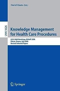 Knowledge Management for Health Care Procedures: ECAI 2008 Workshop K4HelP 2008, Patras, Greece, July 21, 2008, Revised Se...