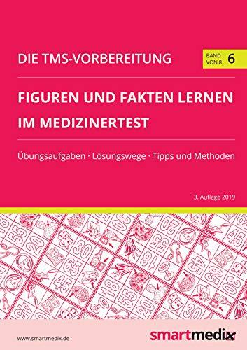 Die TMS-Vorbereitung 2020 Band 6: Figuren und Fakten lernen im Medizinertest mit Übungsaufgaben, Lösungsstrategien, Tipps und Methoden (Übungsbuch für den Test für Medizinische Studiengänge)
